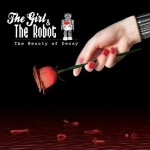 The Girl & The Robot - The Beauty Of Decay