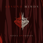 Absurd Minds - Serve Or Suffer
