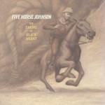 Five Horse Johnson - The Taking Of Black Heart