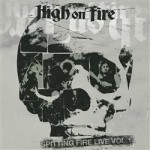 High On Fire - Spitting Fire Vol 1