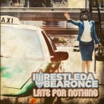 Iwresteldabearonce - Late For Nothing