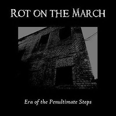rot-on-the-march-era-of-the-penultimate-steps