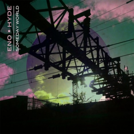 Eno & Hyde – Someday World