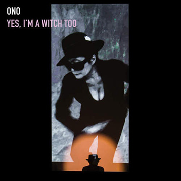 Yoko Ono – Yes,  I'm A Witch Too