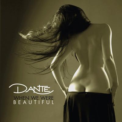 Dante - When We Were Beautiful