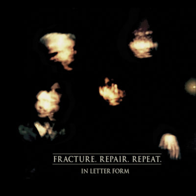 In Letter Form - Fracture.Repair.Repeat