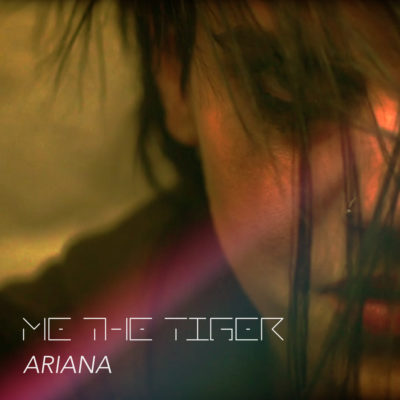 ME THE TIGER - Ariana