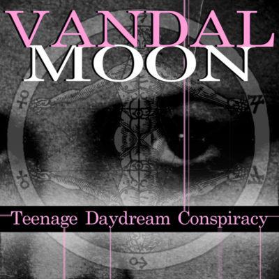 Vandal Moon - Teenage Daydream Conspiracy