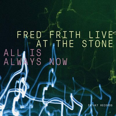 Fred Frith - Live At The Stone - All Is Allways Now