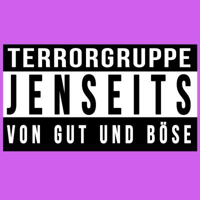 Terrorgruppe - Jenseits von Gut und Böse